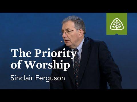 Sinclair Ferguson: The Priority of Worship