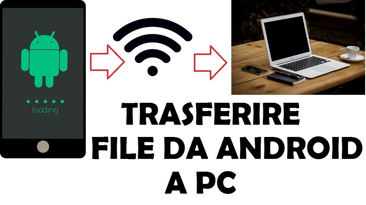 Trasferire File Da Android A Pc Velocemente Senza Fili Come Trasferire File Da Smartphone A Pc