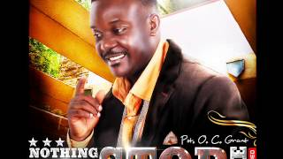 Pastor O C Grant, Nothing Can Stop Me