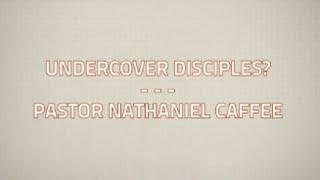 Undercover Disciples?