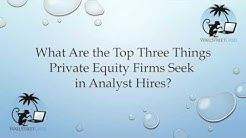 What Are the Top Three Things Private Equity Firms Seek in Analyst Hires?