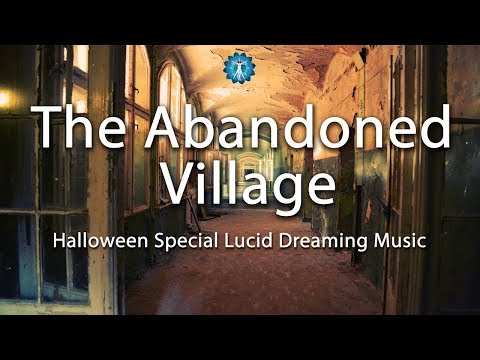 "Halloween SPECIAL - Lucid Dreaming Music - ""The Abandoned Village"" - Fantasy Lucid Dreaming"