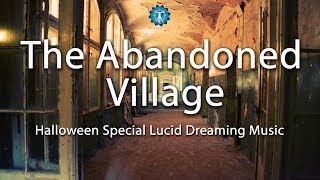 Halloween Special Lucid Dreaming Music - The Abandoned Village - Fantasy Lucid Dreaming.mp3