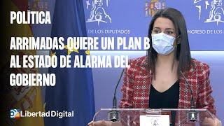 Arrimadas quiere acordar un plan b al estado de alarma del Gobierno