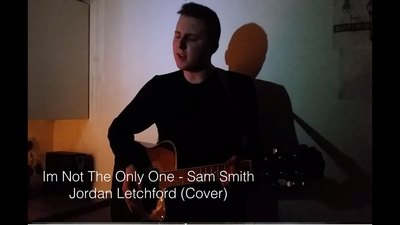 Im not the only one sam smith jordan letchford cover youtube