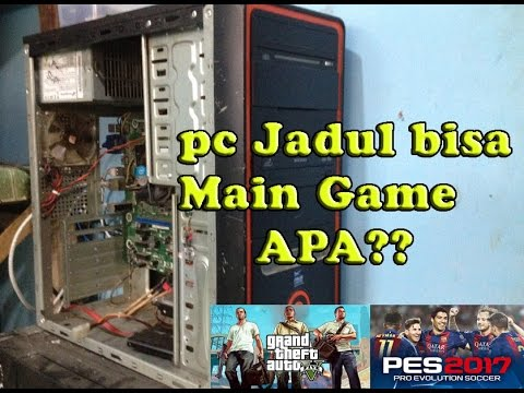test gaming di pc jadul dual core ( Gta V , Pes 2017 , NFS ...
