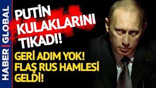 Putin Artık Kimseyi Dinlemiyor Flaş Rus Hamlesi Geldi