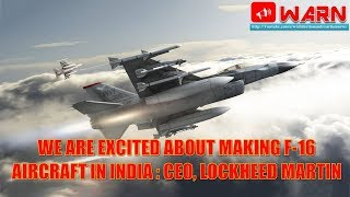 We are excited about making F-16 aircraft in India : CEO, Lockheed