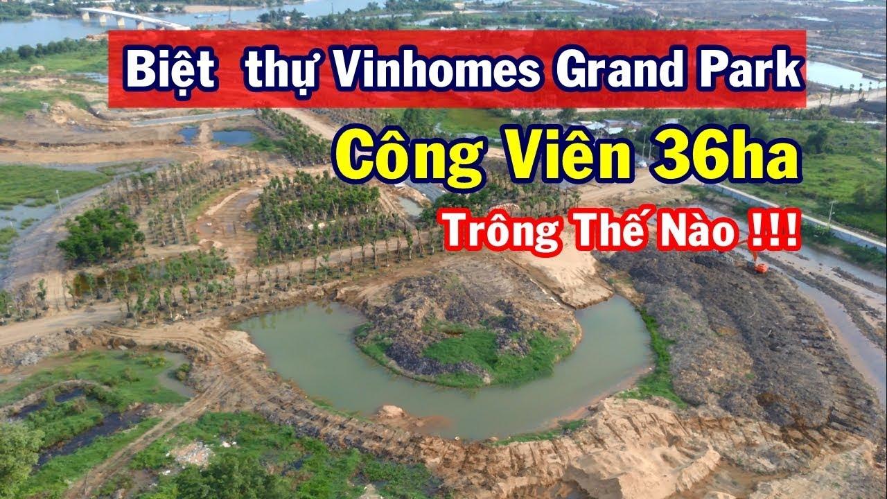 Tiến độ thi công Biệt thự Vinhomes Grand Park quận 9 và công viên 36ha trông thế nào rồi. 2-6-2019
