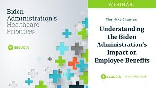 Understanding the Biden Administration's Impact on Employee Benefits