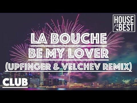 La Bouche - Be My Lover (Upfinger & Velchev Remix)