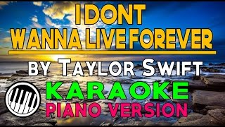 I DON'T WANNA LIVE FOREVER KARAOKE PIANO VERSION (by Taylor Swift ft. Zayn) HD ✔