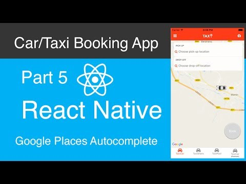 React Native Car:Taxi Booking App Part 5 - Google places Autocomplete