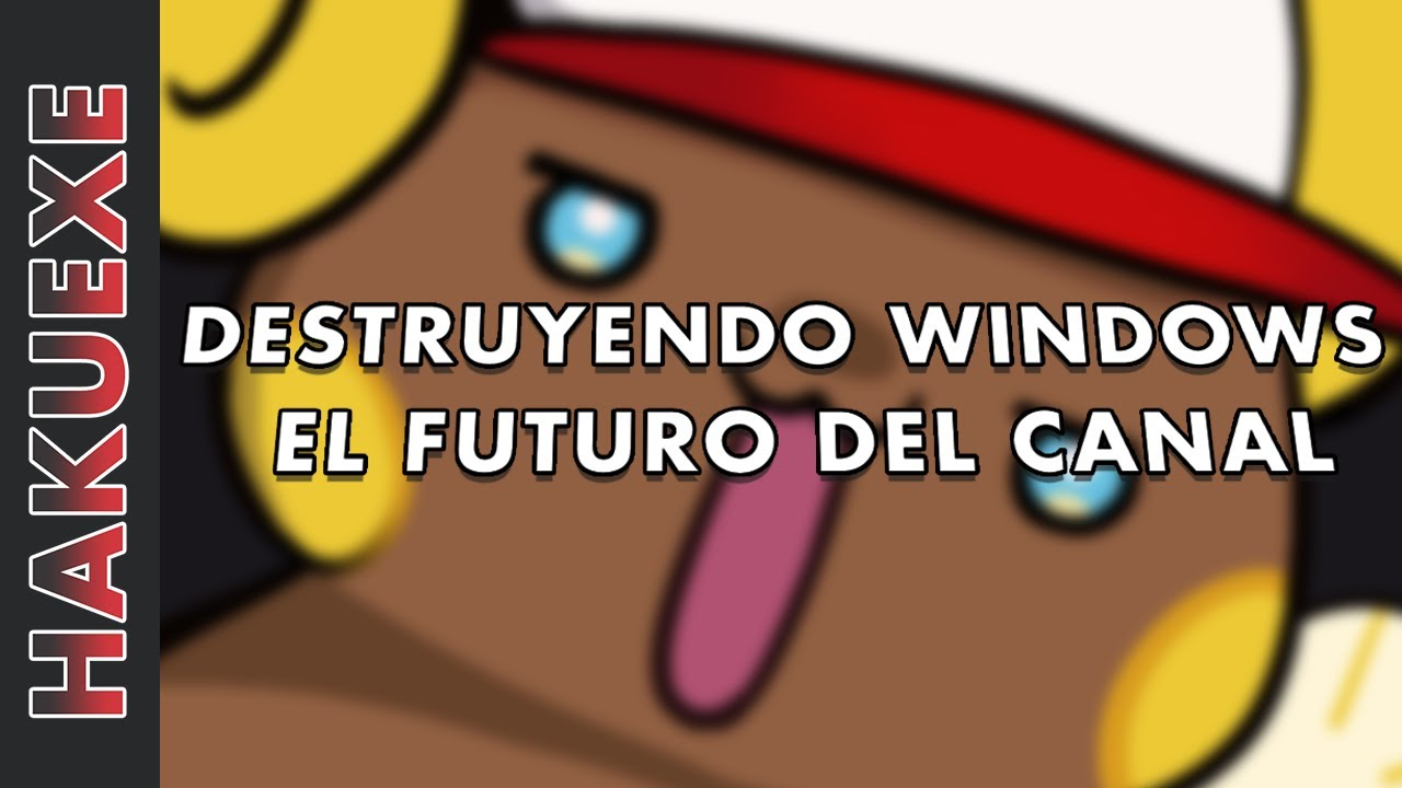 DESTRUYENDO WINDOWS Y EL FUTURO DEL CANAL