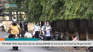 TP. Hồ Chí Minh: Triển khai tiêm vắc xin phòng COVID-19 cho trẻ từ 12-17 tuổi tại Huyện Củ Chi