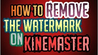 [ANDROID/NO ROOT] How To Remove The Watermark On Kinemaster For FREE (100% Working, 2016)