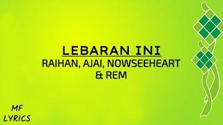 Raihan, Ajai, Nowseeheart & Rem - Lebaran Ini (Lirik)