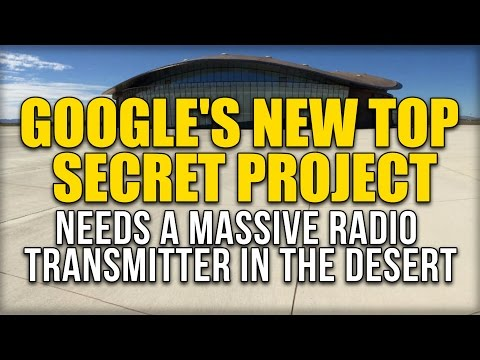 GOOGLE'S NEW TOP SECRET PROJECT NEEDS A MASSIVE RADIO TRANSMITTER IN THE DESERT