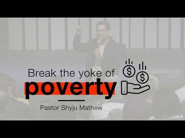 Break the Yoke of Poverty! -Pastor Shyju Mathew