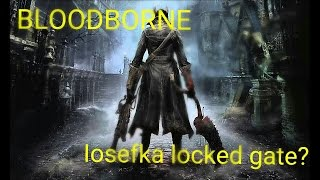 Bloodborne- Iosefka's Clinic Locked Gate Solution