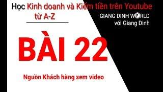 Học Kiếm tiền trên Youtube A-Z - Bài 22 - Nguồn Khách hàng xem video