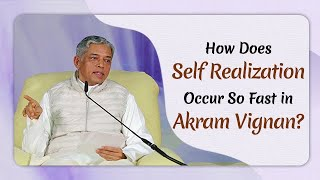 How Does Self Realization Occur So Fast in Akram Vignan?