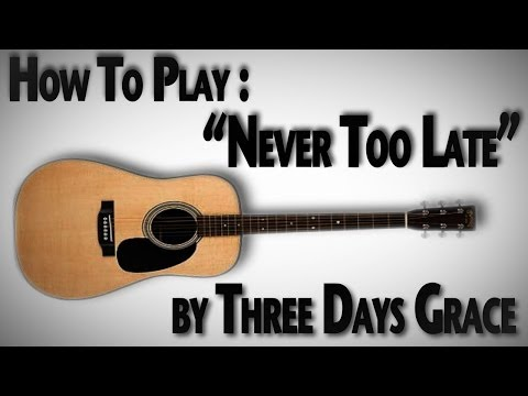"""How To Play """"Never Too Late"""" by Three Days Grace"""