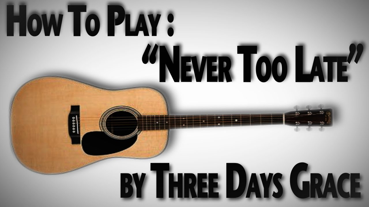 how to play never too late on guitar