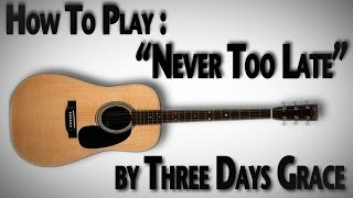"How To Play ""Never Too Late"" by Three Days Grace"