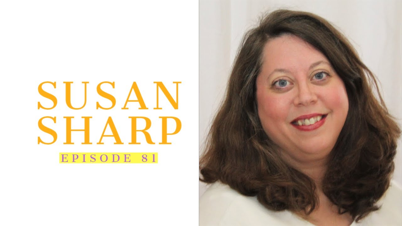 81| Susan Sharp: Getting People Unstuck 1