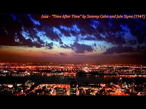 "Jazz - ""Time After Time"" by Sammy Cahn and Jule Styne (1947)"