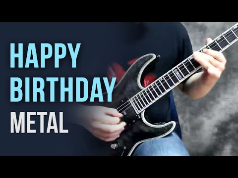 Happy Birthday To You Metal Shred Version Youtube