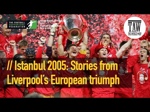 Istanbul: Remembering Stories From Liverpool's Fifth European Cup Triumph
