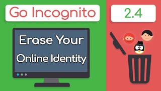 How To DELETE Your Online Identity   Go Incognito 2.4