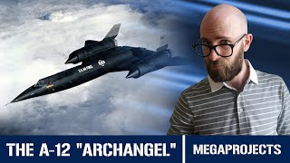 The A-12 Archangel: Faster, Lighter, Higher than the SR-71