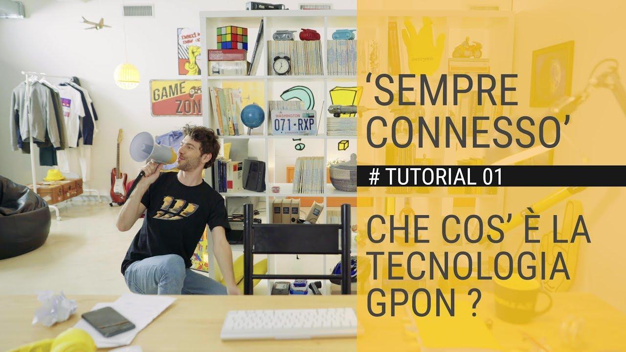 SEMPRE CONNESSO - Che cos'è la Tecnologia GPON?