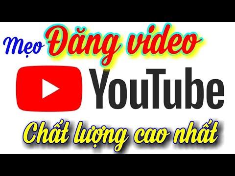 Cách đăng video youtube chất lượng cao, full HD, không bị mờ – Vlog bổ ích