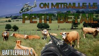 ON MITRAILLE LE PETIT BETAIL SUR BATTLEFIELD 4