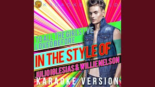 To All the Girls I've Loved Before (In the Style of Julio Iglesias & Willie Nelson) (Karaoke...
