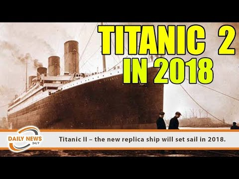 Titanic II – the new replica ship will set sail in 2018.