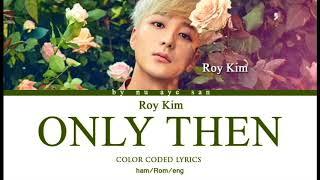 Roy Kim – Only Then (그때 헤어지면 돼) Lyrics (Color Coded Lyrics) [Ham/Rom/Eng] - Stafaband