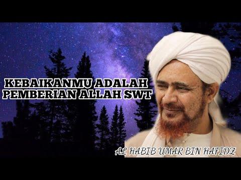 KEBAIKANMU ADALAH PEMBERIAN DARI ALLAH SWT | AL HABIB UMAR ...