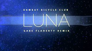 Bombay Bicycle Club - Luna (Gabe Flaherty Remix)