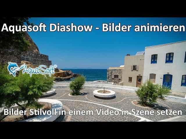 Aquasoft Diashow - Bilder animieren - Bilder Stilvoll in einem Video in Szene setzen