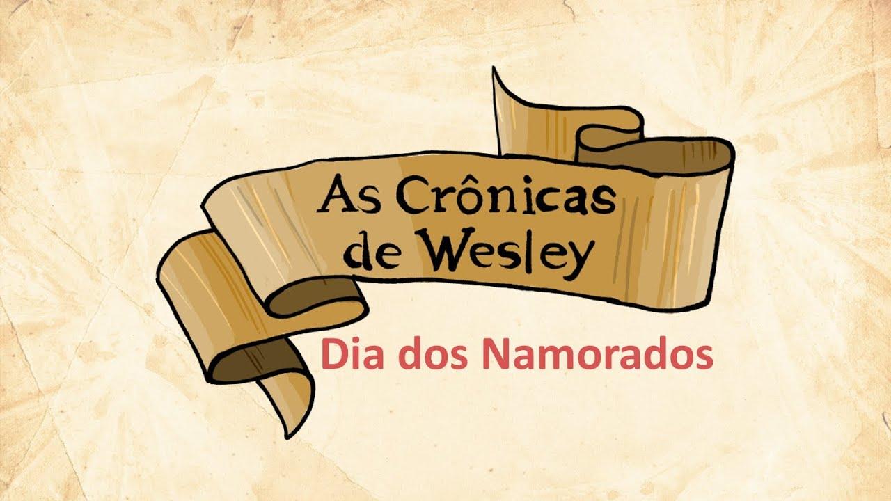 As Cronicas De Wesley Dia Dos Namorados