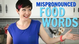 6 Commonly Mispronounced Food Words