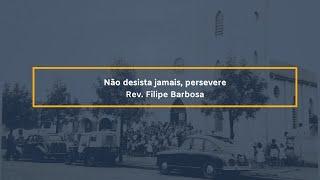 Não desista jamais, persevere - Rev. Filipe Barbosa