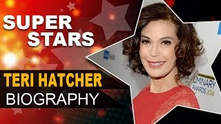 Teri Hatcher Biography | Desperate Housewives Actress | Unknown Facts