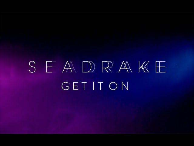 SEADRAKE - Get it on (Official Video)