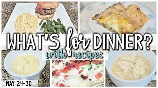 WHAT'S FOR DINNER | EASY DINNERS | COOK WITH ME  | MAY 24-30
